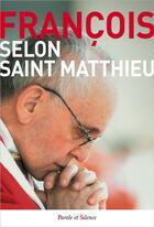 Couverture du livre « Selon Saint Matthieu » de Pape Francois aux éditions Parole Et Silence