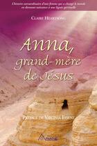 Couverture du livre « Anna ; grand-mère de Jésus » de Claire Heartsong aux éditions Les Éditions Ariane