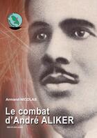 Couverture du livre « Le combat d'André ALIKER » de Armand Nicolas aux éditions Ebk