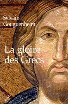 Couverture du livre « La gloire des Grecs » de Sylvain Gouguenheim aux éditions Cerf
