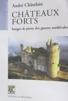 Couverture du livre « Châteaux forts ; images de pierre des guerres médiévales » de Andre Chatelain aux éditions Rempart