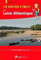 Couverture du livre « Les sentiers d'Emilie ; en Loire-Atlantique ; 25 promenades pour tous » de Bernard Rio aux éditions Rando Editions