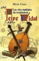Couverture du livre « Peire Vidal ; les vies multiples du troubadour » de Michel Cosem aux éditions Pierregord