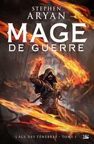 Couverture du livre « L'âge des ténèbres T.1 ; mage de guerre » de Stephen Aryan aux éditions Bragelonne
