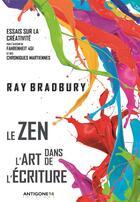 Couverture du livre « Le zen dans l'art de l'écriture ; essais su rla créativité » de Ray Bradbury aux éditions Antigone14