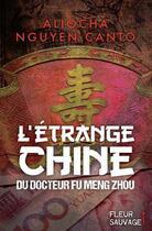 Couverture du livre « L'étrange Chine du docteur Fu Meng Zhou » de Aliocha Nguyen Canto aux éditions Fleur Sauvage