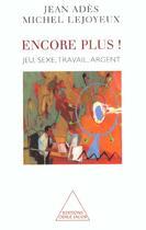 Couverture du livre « Encore plus ! ; jeu, sexe, travail, argent » de Jean Ades et Michel Lejoyeux aux éditions Odile Jacob