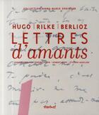 Couverture du livre « Lettres d'amants » de Victor Hugo et Hector Berlioz et Rainer Maria Rilke aux éditions Textuel