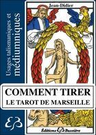 Couverture du livre « Comment tirer le tarot de Marseille ; usage talismaniques et médiumniques » de Jean-Didier aux éditions Bussiere