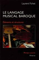 Couverture du livre « Le langage musical baroque » de Laurent Fichet aux éditions Minerve