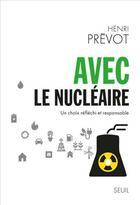 Couverture du livre « Avec le nucléaire ; un choix réfléchi et responsable » de Henri Prevot aux éditions Seuil