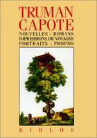 Couverture du livre « Nouvelles ; romans ; impressions de voyages ; portraits ; propos » de Truman Capote aux éditions Gallimard