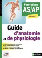 Couverture du livre « Guide d'anatomie et de physiologie ; formations AS/AP référence (édition 2018) » de Collectif aux éditions Nathan