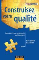 Couverture du livre « Construisez votre qualité (2e édition) » de Pierre Longin et Henri Denet aux éditions Dunod
