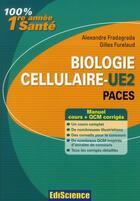 Couverture du livre « Biologie cellulaire ; UE2 ; cours et QCM corrigés » de Alexandre Fradagrada et Gilles Furelaud aux éditions Ediscience
