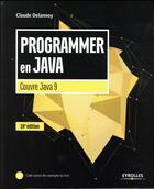 Couverture du livre « Programmer en java ; couvre Java 9 (10e édition) » de Claude Delannoy aux éditions Eyrolles