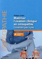 Couverture du livre « Maîtriser l'examen clinique en ostéopathie ; l'examen pas à pas » de Philippe Gadet aux éditions Elsevier-masson