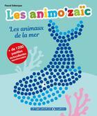 Couverture du livre « Les animo'zaic - les animaux de la mer + de 1200 pastilles autocollantes repositionnables » de Pascal Debacque aux éditions Le Temps Apprivoise