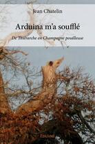 Couverture du livre « Arduina m'a soufflé ; de Thiérarche en Champagne pouilleuse » de Jean Chatelin aux éditions Edilivre-aparis