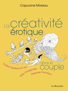 Couverture du livre « La créativité érotique dans le couple » de Capucine Moreau aux éditions La Musardine