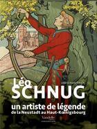 Couverture du livre « Léo Schnug ; un artiste de légende de la Neustadt au Haut-Koenigsbourg » de Julien Kiwior et Walter Kiwior aux éditions Emmanuel Vandelle