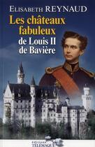 Couverture du livre « Les châteaux de Louis II de Bavière » de Elisabeth Reynaud aux éditions Telemaque