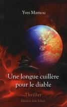 Couverture du livre « Une longue cuillère pour le diable » de Yves Mamou aux éditions Leo Scheer
