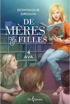 Couverture du livre « De mères en filles T.4 ; Ava » de Dominique Drouin aux éditions Libre Expression
