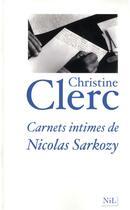 Couverture du livre « Carnets intimes de Nicolas Sarkozy » de Christine Clerc aux éditions Nil
