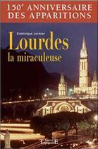 Couverture du livre « Lourdes la miraculeuse » de Dominique Lormier aux éditions Trajectoire