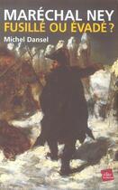 Couverture du livre « Maréchal Ney : fusillé ou évadé ? » de Michel Dansel aux éditions Edite