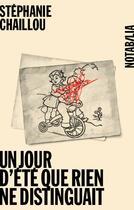 Couverture du livre « Un jour d'été que rien ne distinguait » de Stephanie Chaillou aux éditions Noir Sur Blanc