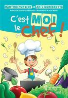 Couverture du livre « C'est moi le chef! » de Martine Fortier et Anic Morissette aux éditions Sainte Justine