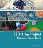Couverture du livre « 13 Art Techniques Children Should Know /Anglais » de Angela Wenzel aux éditions Prestel