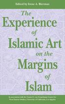 Couverture du livre « Experience of Islamic Art on the Margin of Islam » de Bierman Irene A aux éditions Garnet Publishing Uk Ltd