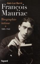 Couverture du livre « François Mauriac ; biographie intime t.1 (1885-1940) » de Jean-Luc Barre aux éditions Fayard