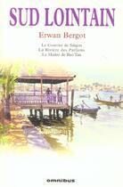 Couverture du livre « Sud lointain ; INTEGRALE T.1 A T.3 » de Erwan Bergot aux éditions Omnibus