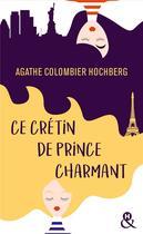 Couverture du livre « Ce crétin de prince charmant » de Agathe Colombier Hochberg aux éditions Harlequin