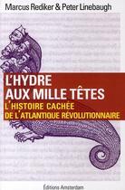 Couverture du livre « L'hydre aux mille têtes ; l'histoire cachée de l'Atlantique révolutionnaire » de Peter Linebaugh et Marcus Rediker aux éditions Amsterdam