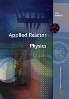 Couverture du livre « Applied reactor physics » de Alain Hebert aux éditions Ecole Polytechnique De Montreal