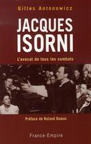 Couverture du livre « Jacques isorni ; l'avocat de tous les combats » de Gilles Antonowicz aux éditions France-empire