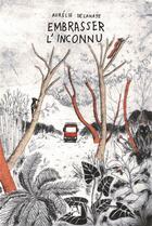 Couverture du livre « Embrasser l'inconnu » de Delahaye Aurelie aux éditions Anne Carriere