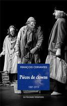 Couverture du livre « Pièces de clowns (1987-2013) » de Francois Cervantes aux éditions Solitaires Intempestifs