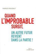 Couverture du livre « Quand l'improbable surgit, un autre futur revient dans la partie ! » de Yannick Roudaut aux éditions La Mer Salee