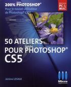 Couverture du livre « 50 ateliers pour Photoshop CS5 » de Jerome Lesage aux éditions Micro Application