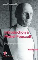 Couverture du livre « Introduction à Michel Foucault (édition 2016) » de Jean-Francois Bert aux éditions La Decouverte