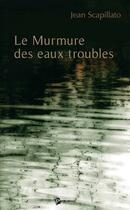 Couverture du livre « Le murmure des eaux troubles » de Jean Scapillato aux éditions Publibook