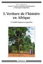 Couverture du livre « L'écriture de l'histoire en Afrique ; l'oralité toujours en question » de Nicoue Gayibor et Dominique Juhe-Beaulaton et Moustapha Gomgnimbou aux éditions Karthala