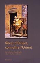 Couverture du livre « Rêver d'Orient ; connaître l'Orient » de Isabelle Gadoin et Marie-Elise Palmier-Chatelain aux éditions Ens Lsh