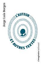 Couverture du livre « L'auteur et autres textes » de Jorge Luis Borges aux éditions Gallimard